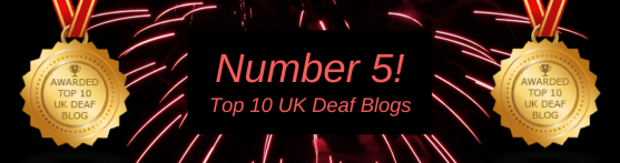 Banner with the same Gold medal on the left and right which says 'awarded top 10 uk deaf blog' and in the middle is a black rectangle box with pink text that says 'Number 5! Top 10 UK Deaf Blogs' and pink and black fireworks background