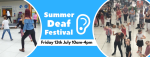 Blue banner with two images in a circle. On the left is people taking part in a dance workshop from last year's festival. On the right is a birds eye view of the festival crowds. In the middle is the 'Summer Deaf Festival' Logo with a white ear next to it and under says 'Friday 13th July 10am-4pm'