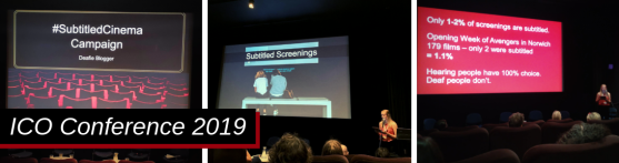 Three photos of my slides at my presentation at the Independent Cinema Office Inclusion Screening Day. Left '#SubtitledCinema Campaign' with photo of red cinema seats facing the big screen. Middle 'Subtitled Screenings' with two people facing a screen with subtitles on and me standing in the bottom right corner speaking in a microphone. Right is red background slide with three facts on and I am standing bottom right corner speaking into a microphone. Banner text says 'ICO Conference 2019'